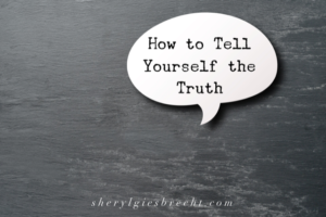 How to Tell Yourself the Truth