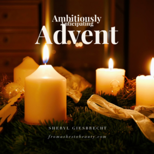 Ambitiously Anticipating Advent
