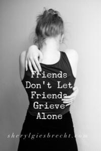 Friends Don't Let Friends Grieve Alone
