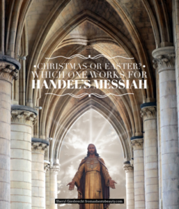 Read more about the article Christmas or Easter? Which One Works for Handel's Messiah